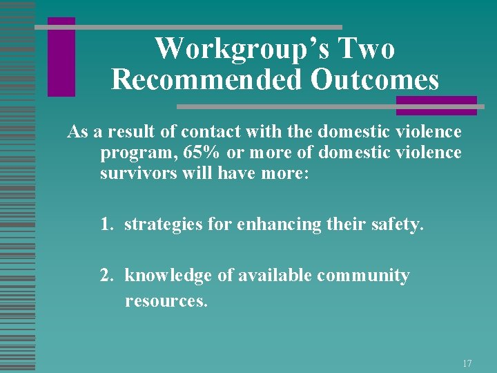 Workgroup's Two Recommended Outcomes As a result of contact with the domestic violence program,