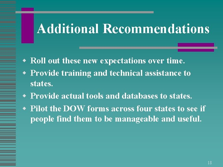 Additional Recommendations w Roll out these new expectations over time. w Provide training and