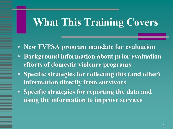 What This Training Covers w New FVPSA program mandate for evaluation w Background information
