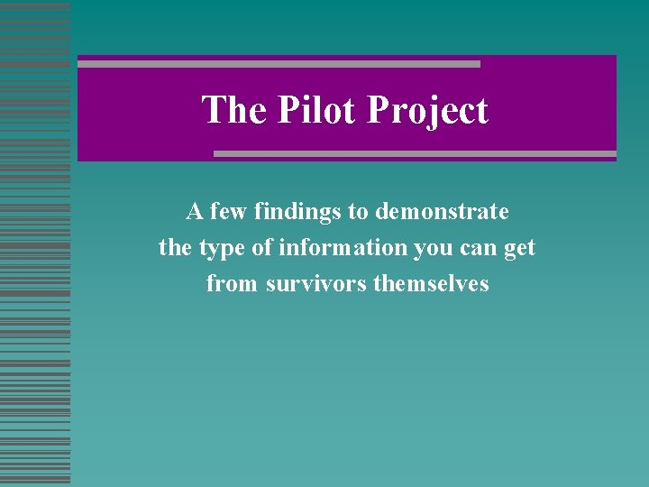The Pilot Project A few findings to demonstrate the type of information you can