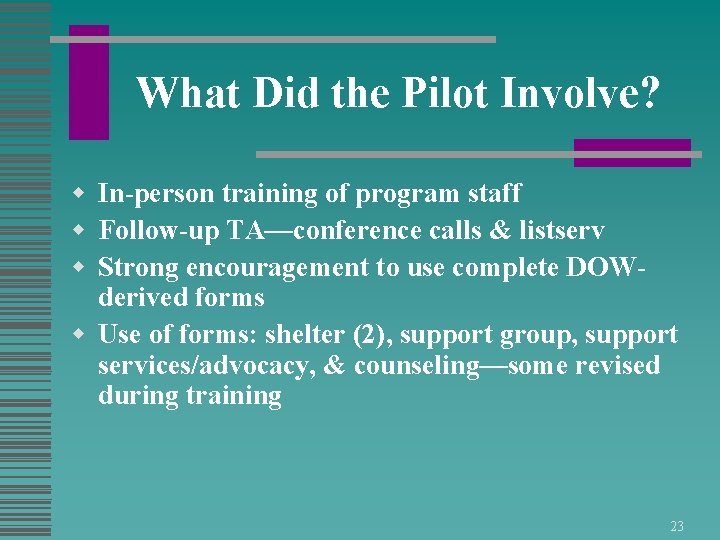 What Did the Pilot Involve? w In-person training of program staff w Follow-up TA—conference