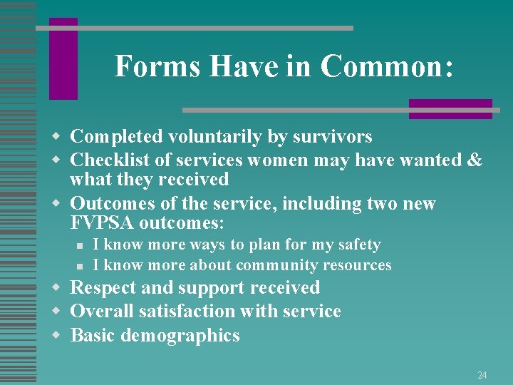 Forms Have in Common: w Completed voluntarily by survivors w Checklist of services women