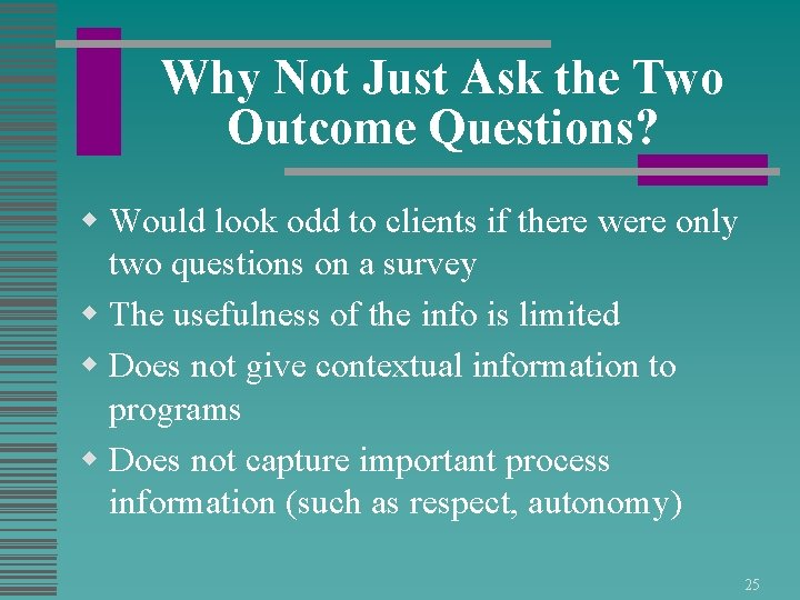 Why Not Just Ask the Two Outcome Questions? w Would look odd to clients
