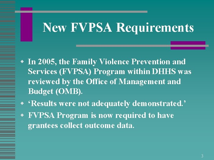 New FVPSA Requirements w In 2005, the Family Violence Prevention and Services (FVPSA) Program