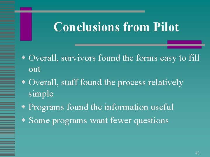 Conclusions from Pilot w Overall, survivors found the forms easy to fill out w