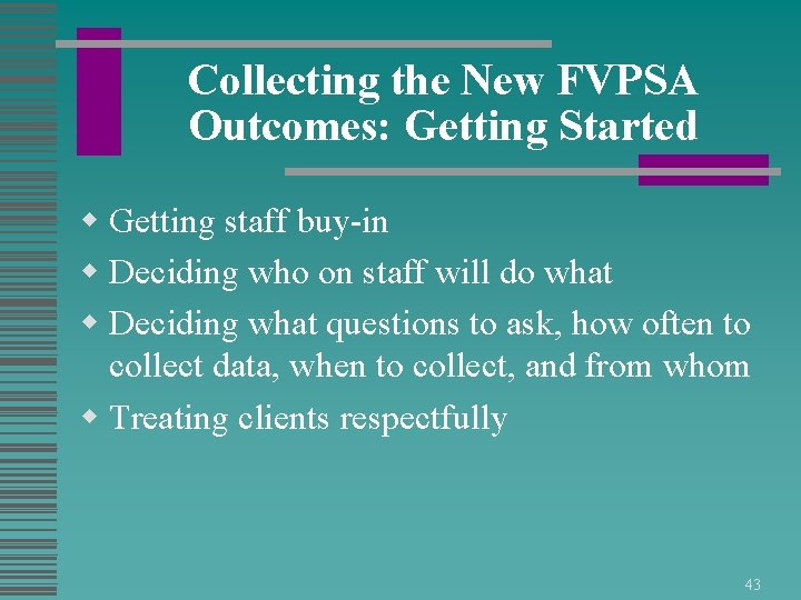 Collecting the New FVPSA Outcomes: Getting Started w Getting staff buy-in w Deciding who