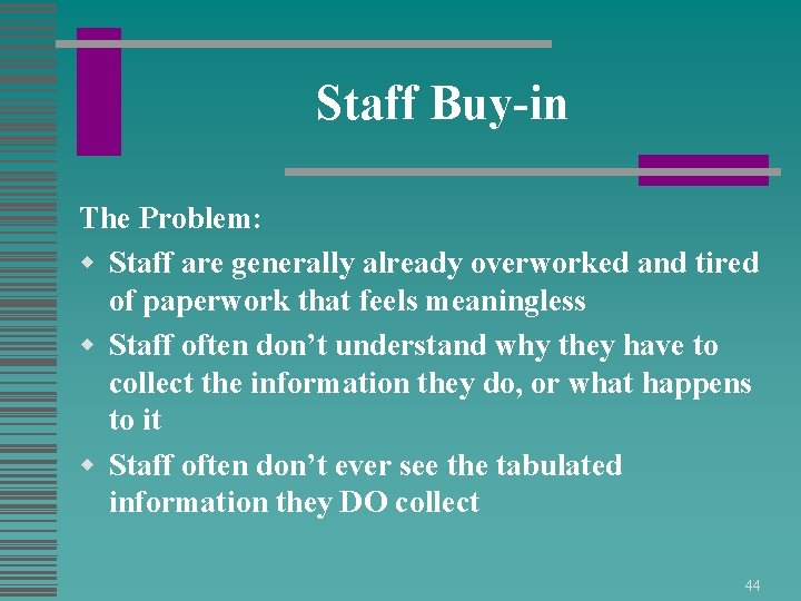 Staff Buy-in The Problem: w Staff are generally already overworked and tired of paperwork