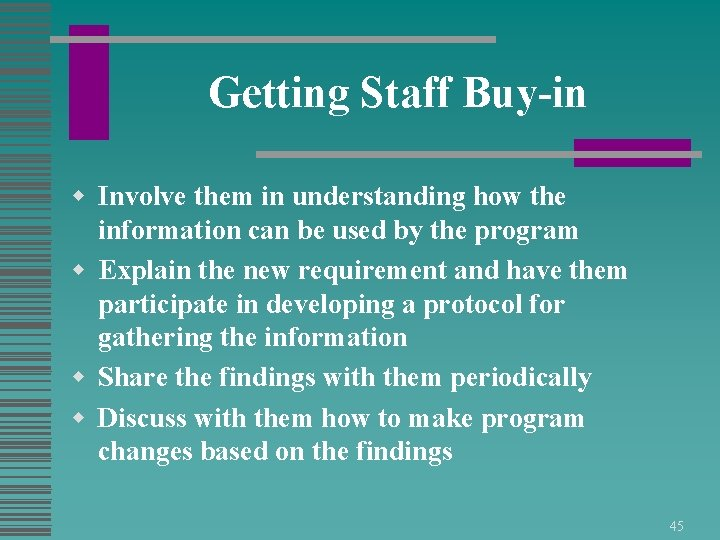 Getting Staff Buy-in w Involve them in understanding how the information can be used