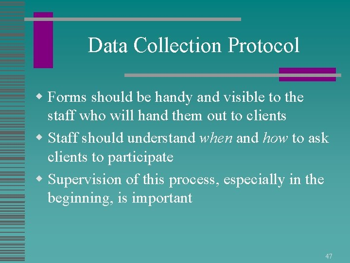 Data Collection Protocol w Forms should be handy and visible to the staff who