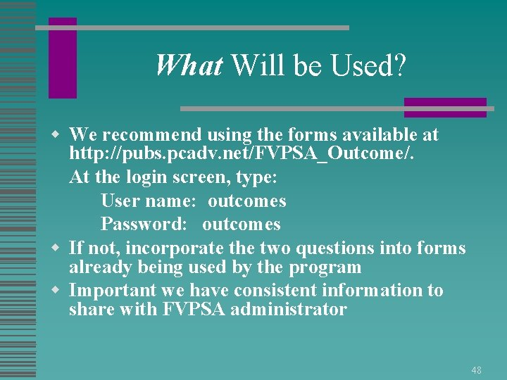 What Will be Used? w We recommend using the forms available at http: //pubs.