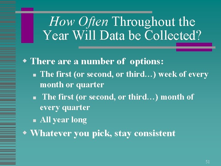 How Often Throughout the Year Will Data be Collected? w There a number of