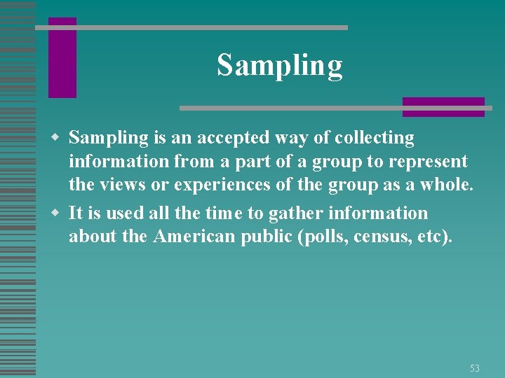 Sampling w Sampling is an accepted way of collecting information from a part of