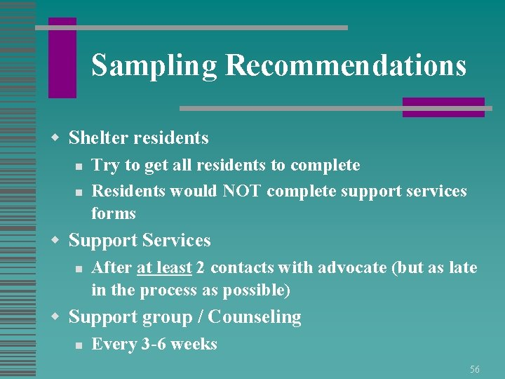Sampling Recommendations w Shelter residents n n Try to get all residents to complete
