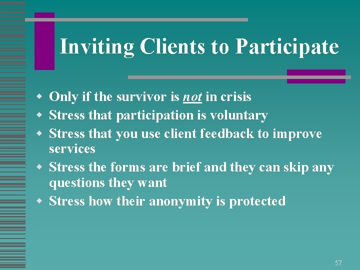 Inviting Clients to Participate w Only if the survivor is not in crisis w