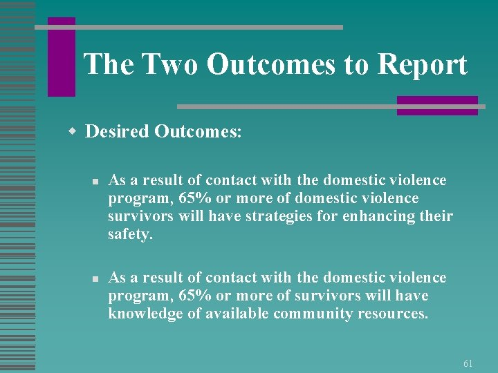 The Two Outcomes to Report w Desired Outcomes: n n As a result of
