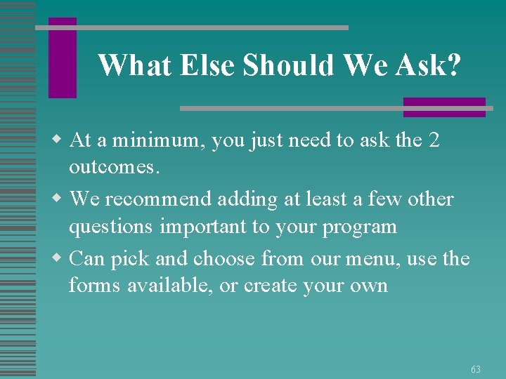 What Else Should We Ask? w At a minimum, you just need to ask