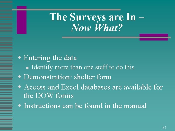 The Surveys are In – Now What? w Entering the data n Identify more