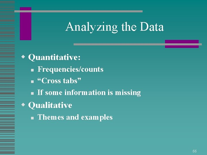 """Analyzing the Data w Quantitative: n n n Frequencies/counts """"Cross tabs"""" If some information"""