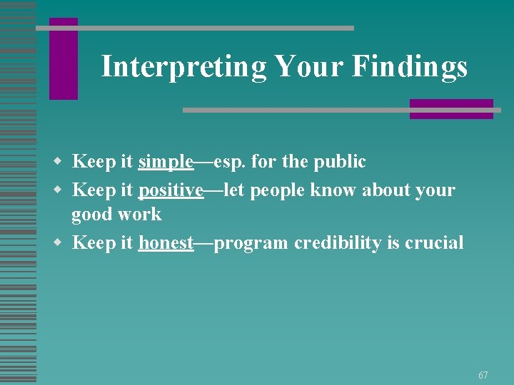 Interpreting Your Findings w Keep it simple—esp. for the public w Keep it positive—let