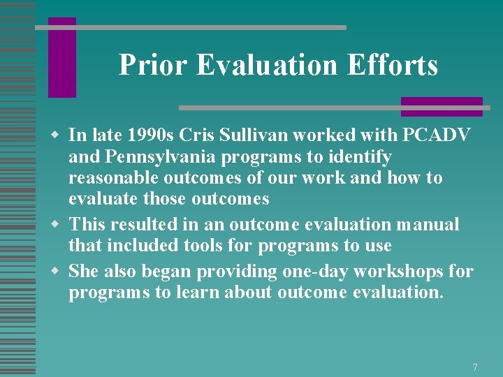 Prior Evaluation Efforts w In late 1990 s Cris Sullivan worked with PCADV and