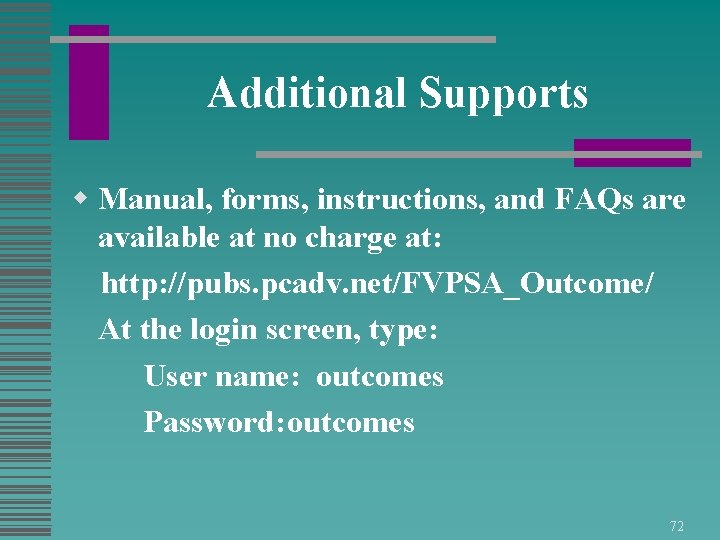 Additional Supports w Manual, forms, instructions, and FAQs are available at no charge at: