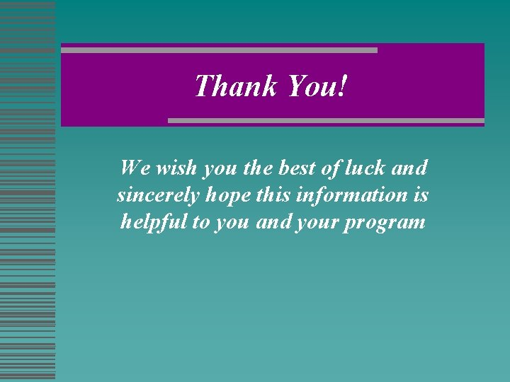 Thank You! We wish you the best of luck and sincerely hope this information