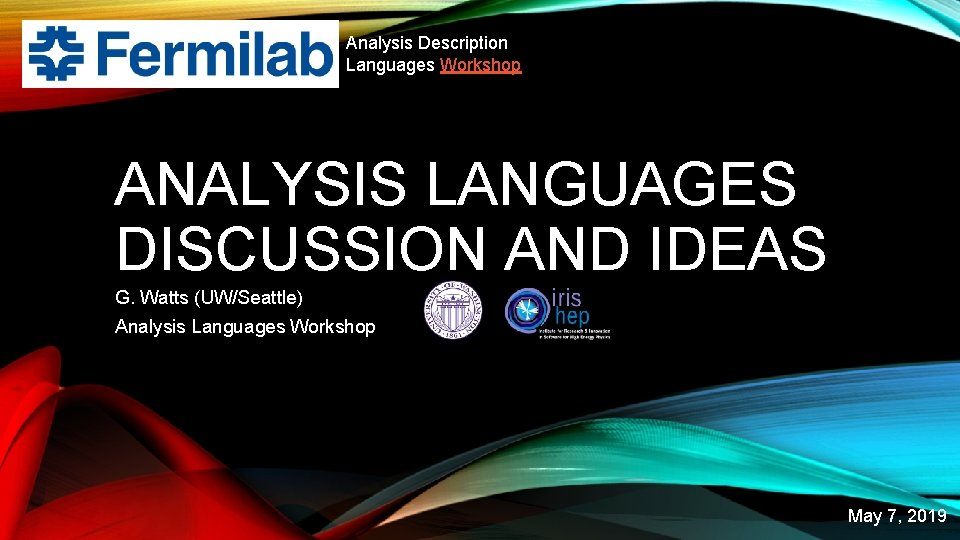 Analysis Description Languages Workshop ANALYSIS LANGUAGES DISCUSSION AND IDEAS G. Watts (UW/Seattle) Analysis Languages