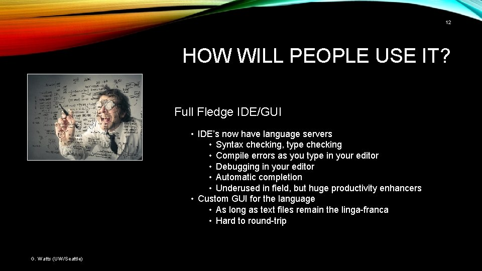12 HOW WILL PEOPLE USE IT? Full Fledge IDE/GUI • IDE's now have language