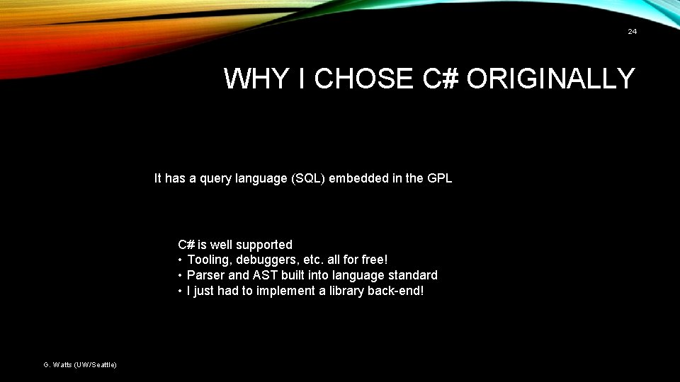 24 WHY I CHOSE C# ORIGINALLY It has a query language (SQL) embedded in