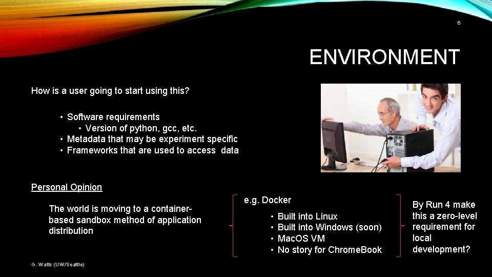 6 ENVIRONMENT How is a user going to start using this? • Software requirements