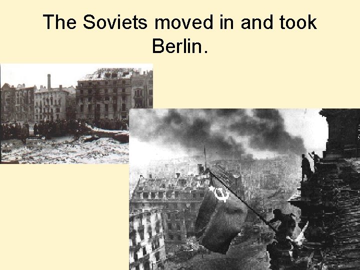 The Soviets moved in and took Berlin.