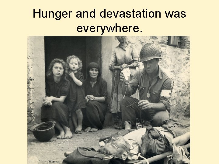 Hunger and devastation was everywhere.