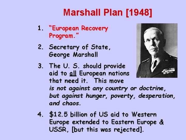 "Marshall Plan [1948] 1. ""European Recovery Program. "" 2. Secretary of State, George Marshall"