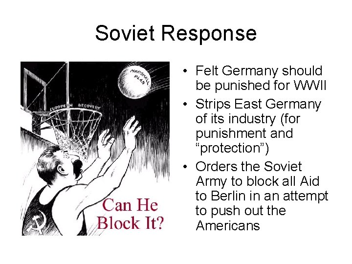 Soviet Response • Felt Germany should be punished for WWII • Strips East Germany
