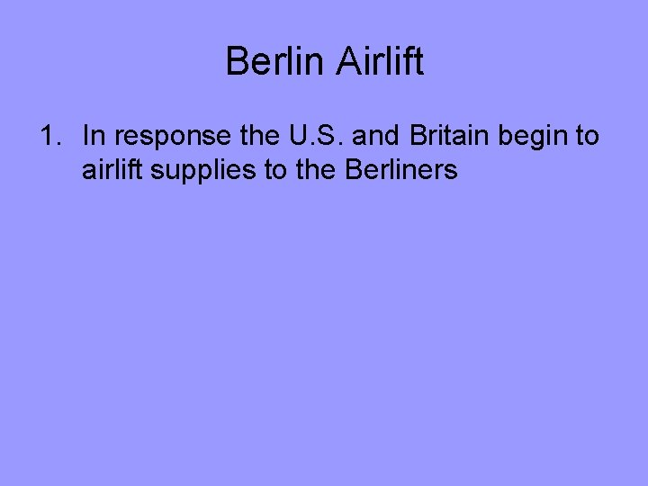 Berlin Airlift 1. In response the U. S. and Britain begin to airlift supplies