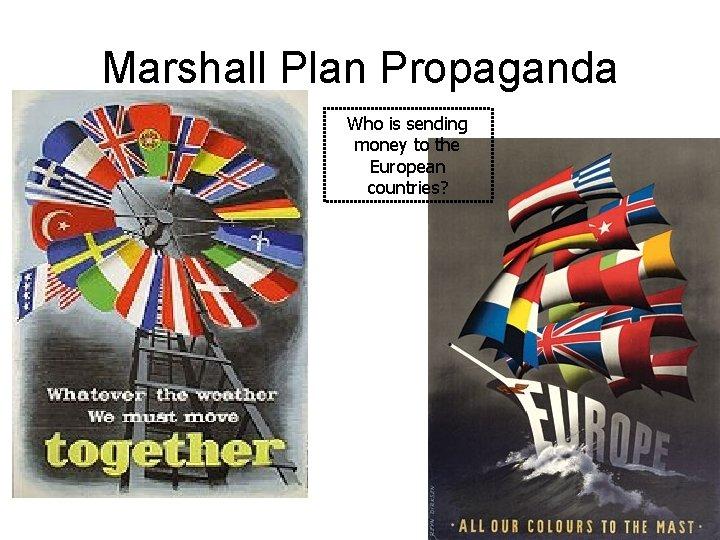 Marshall Plan Propaganda Who is sending money to the European countries?