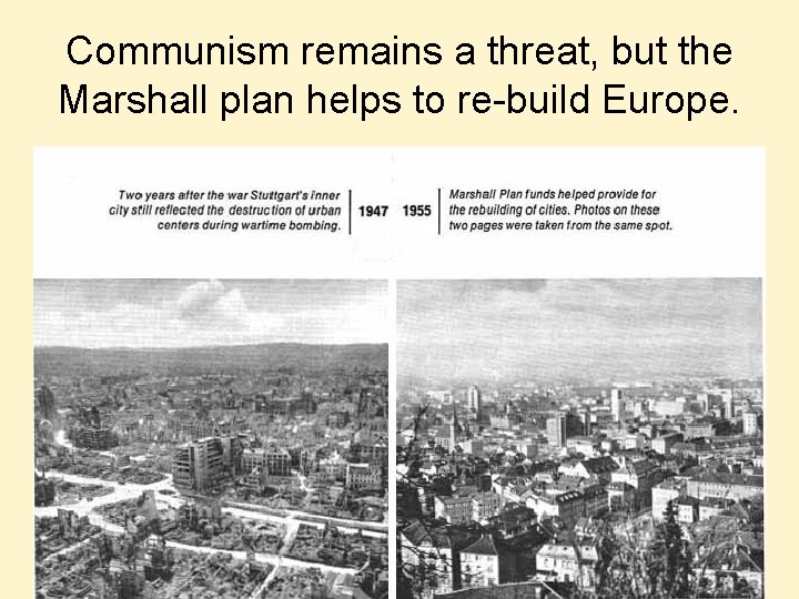 Communism remains a threat, but the Marshall plan helps to re-build Europe.