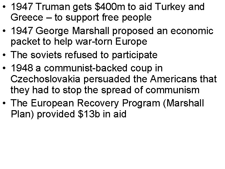 • 1947 Truman gets $400 m to aid Turkey and Greece – to
