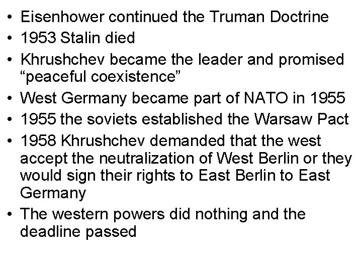 • Eisenhower continued the Truman Doctrine • 1953 Stalin died • Khrushchev became