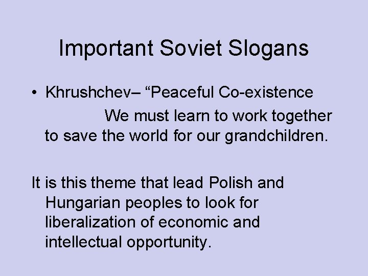 """Important Soviet Slogans • Khrushchev– """"Peaceful Co-existence We must learn to work together to"""