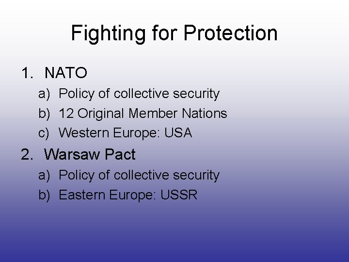 Fighting for Protection 1. NATO a) Policy of collective security b) 12 Original Member
