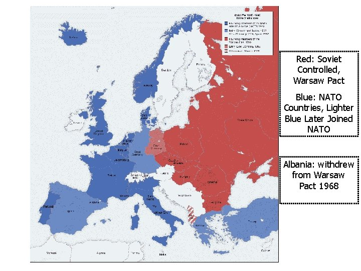 Red: Soviet Controlled, Warsaw Pact Blue: NATO Countries, Lighter Blue Later Joined NATO Albania: