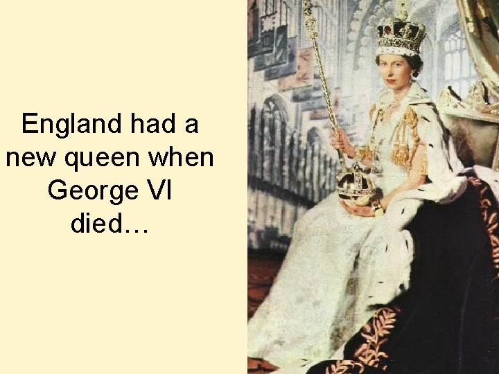 England had a new queen when George VI died…