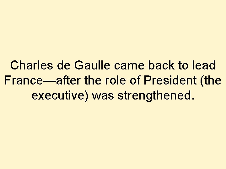 Charles de Gaulle came back to lead France—after the role of President (the executive)