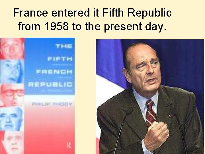 France entered it Fifth Republic from 1958 to the present day.