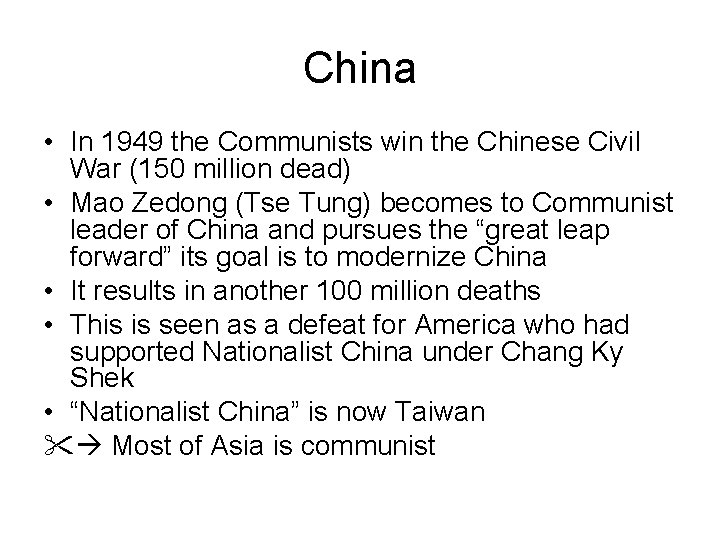 China • In 1949 the Communists win the Chinese Civil War (150 million dead)