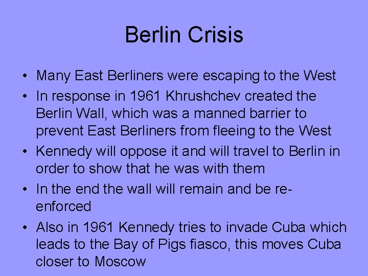 Berlin Crisis • Many East Berliners were escaping to the West • In response