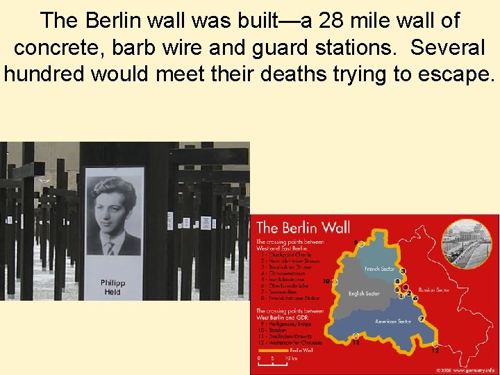 The Berlin wall was built—a 28 mile wall of concrete, barb wire and guard