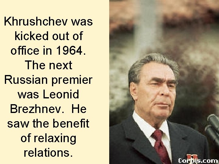 Khrushchev was kicked out of office in 1964. The next Russian premier was Leonid