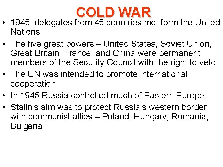 COLD WAR • 1945 delegates from 45 countries met form the United Nations •